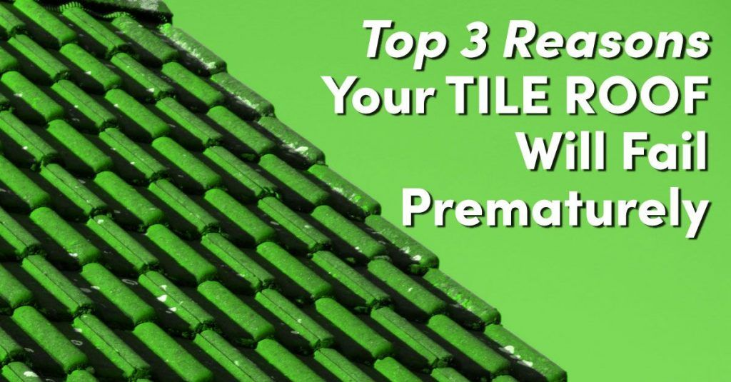 Top 3 Reasons Your Tile Roof Will Fail Prematurely
