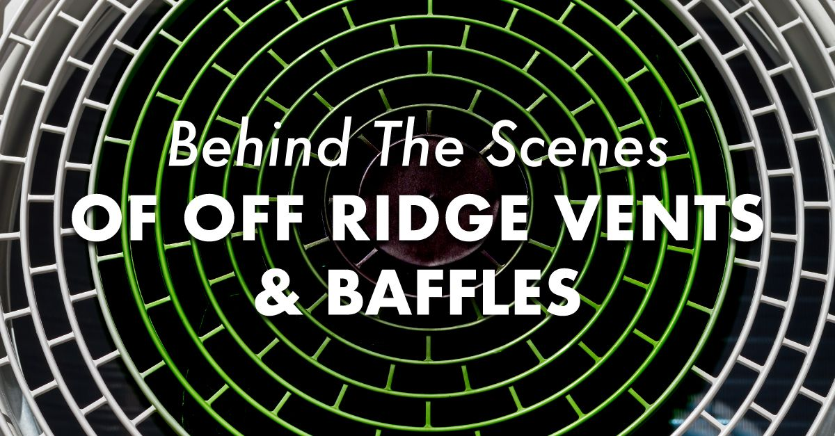 Behind The Scenes Of Off Ridge Vents & Baffles