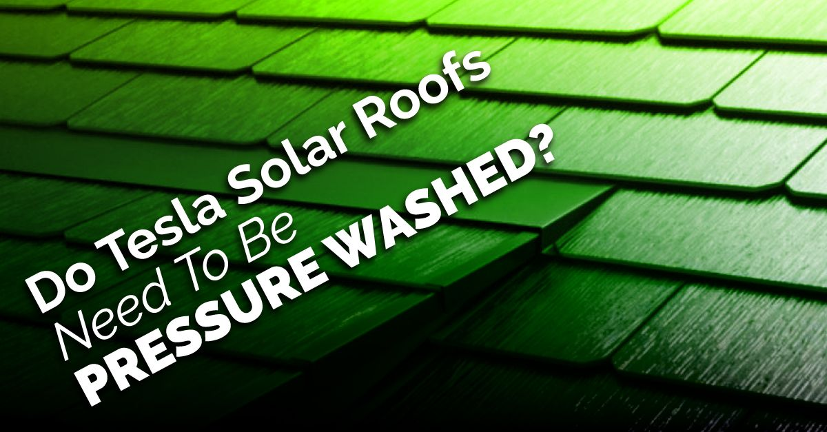 Do Tesla Solar Roofs Need To Be Pressure Washed?